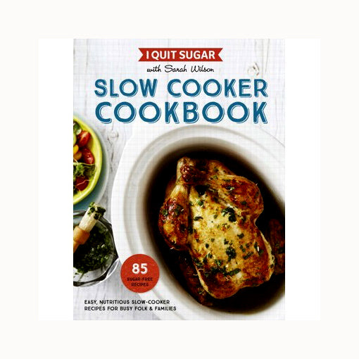 Book - I Quit Sugar: Slow Cooker Cookbook By Sarah Wilson (85 Sugar-Free Recipes) - The Healthy Household