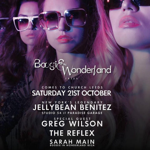 Oct 21st Boogie In Wonderland Leeds w/ JellyBean Benitez, Greg Wilson & The Reflex