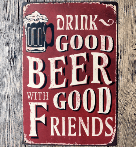 BUY DRINK GOOD BEER WITH GOOD FRIENDS Metal Sign 33% OFF+ FREE SHIPPING! Online-Metal Crafts-My Favorite Online Store
