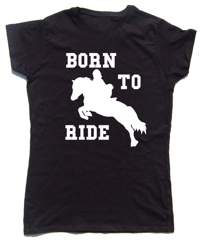 Born To Ride Fitted Cotton Horse Riders T Shirt - THREADS UP CLOTHING - T Shirts & Hoodies