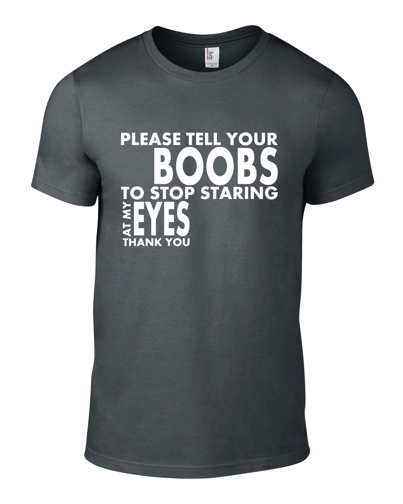 Please Tell Your Boobs Cotton Funny T Shirt - THREADS UP CLOTHING - T Shirts & Hoodies