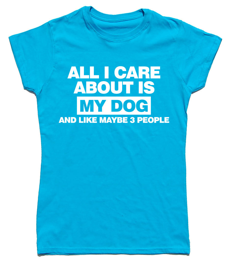All I Care About Is My Dog Fitted Cotton Dog T Shirt - WHAMHEAD CLOTHING - T Shirts & Hoodies