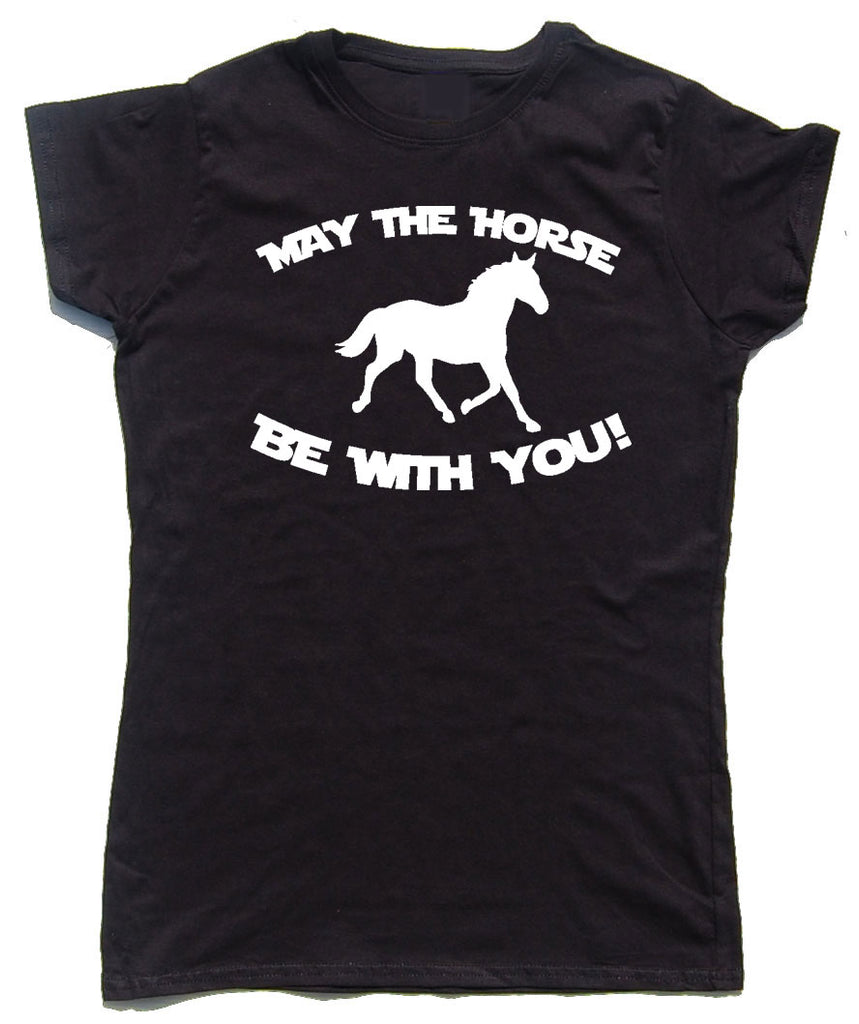 May The Horse Be With You Fitted Cotton Horse Riders T Shirt - THREADS UP CLOTHING - T Shirts & Hoodies