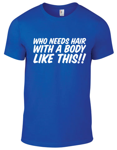Who Needs Hair With a Body Like This Cotton Funny T Shirt - WHAMHEAD CLOTHING - T Shirts & Hoodies