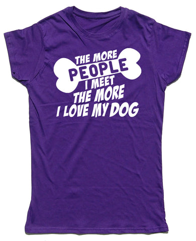 The More People I Meet, The More I Love My Dog Fitted Cotton Dog T Shirt - WHAMHEAD CLOTHING - T Shirts & Hoodies