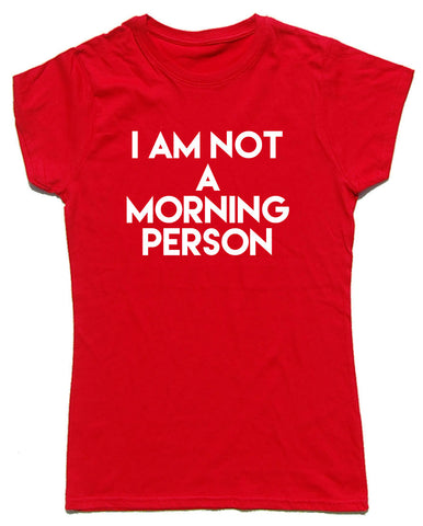 I Am Not A Morning Person Fitted Cotton Funny T Shirt - WHAMHEAD CLOTHING - T Shirts & Hoodies