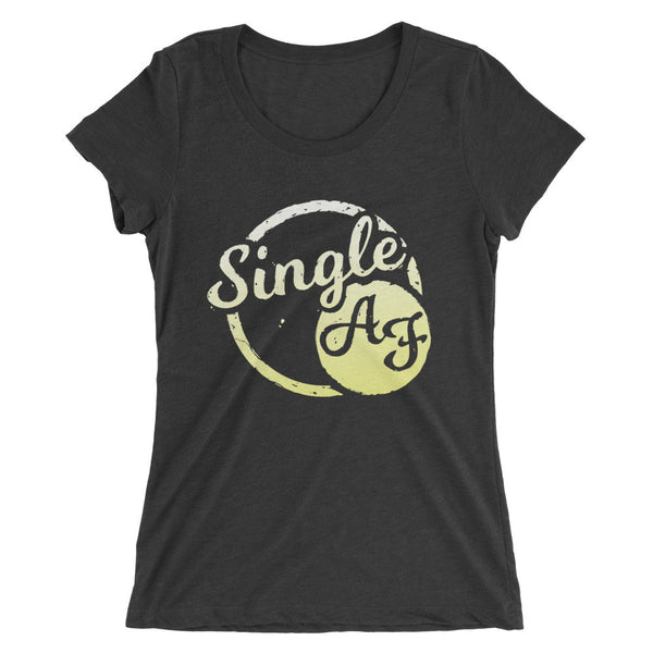 Single AF - Ladies' Short Sleeve Tri-Blend T-Shirt