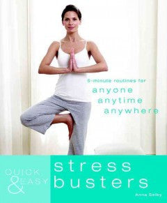 Quick & Easy Stress Busters: 5-minute Routines for Anyone, Anytime, Anywhere