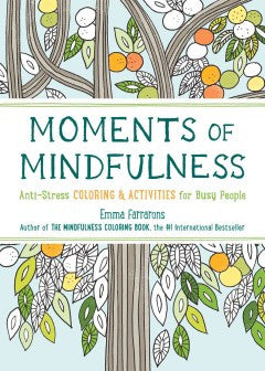 The Moments of Mindfulness: Anti-Stress Coloring & Activities for Busy People