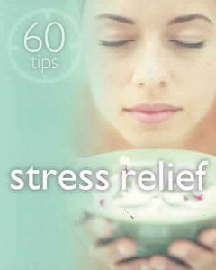 Stress Relief: 60 tips