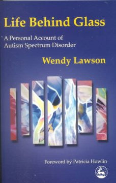 Life Behind Glass: A Personal Account of Autism Spectrum Disorder