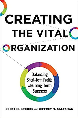 Creating the Vital Organization: Balancing Short-Term Profits With Long-Term Success