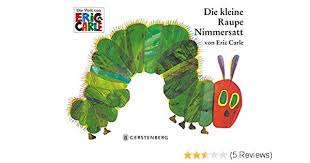 Eric Carle in German: Die Kleine Raupe Nimmersatt-The very hungry caterpillar  (German)