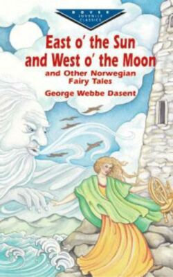 East of the Sun and West of the Moon and other Norwegian Fairy Tales (English)