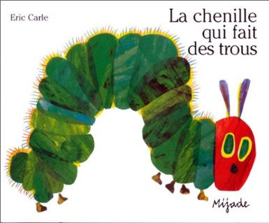 Eric Carle in French: La Chenille qui fait des Trous-Very hungry caterpiller (French)