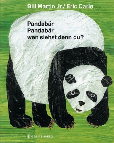 Eric Carle in German: Pandabär, Pandabär, wen siehst denn du?-Panda bear, panda bear, who look for you?  (German)
