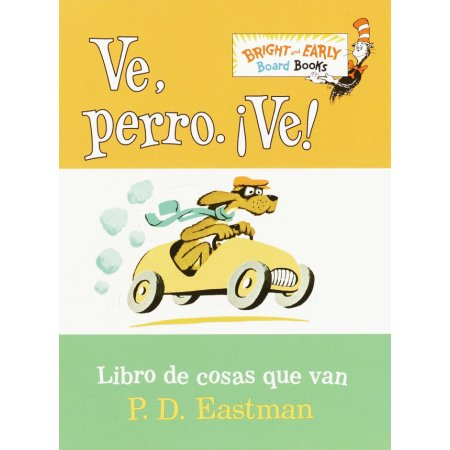 Ve, Pero. Ve! - Go, dog. Go! (Spanish)