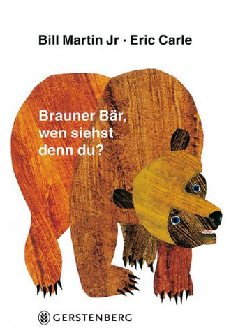 Eric Carle in German: Brauner bar, wen sichst denn du?-Brown bear, what do you see? (German)