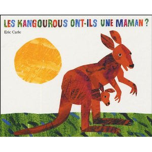 Eric Carle in French: Les kangourous ont-ils une maman? (French)