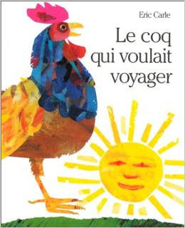 Eric Carle in French: Le coq qui voulait voyager - Roosters Off to See the World (French)