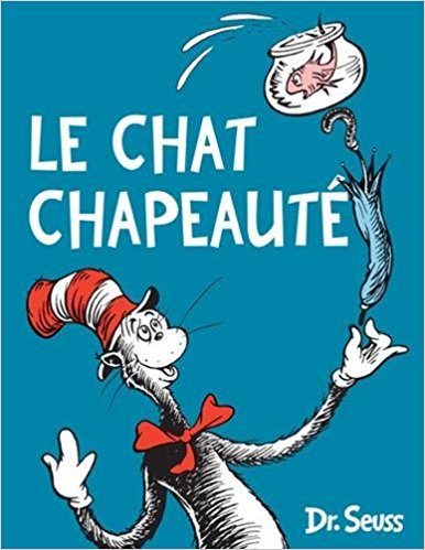 Dr Seuss in French: Le Chat Chapeaute - The Cat in the Hat (French)