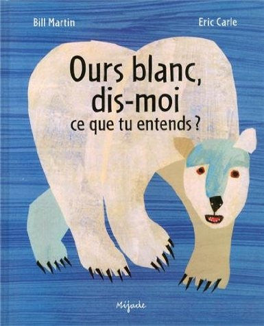 Eric Carle in French: Ours blanc, dis-moi ce que tu entends? - White Bear, tell me what you hear? (French)