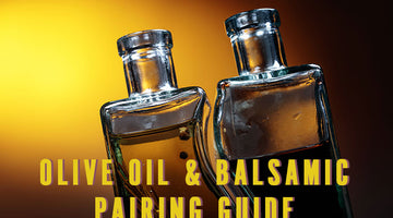 Olive Oil & Balsamic Pairing Guide