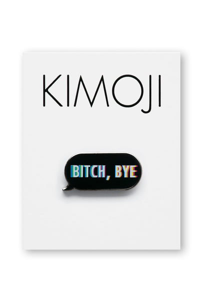 KIMOJI BITCH BYE WORD BUBBLE PIN