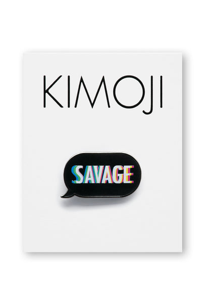 KIMOJI SAVAGE WORD BUBBLE PIN