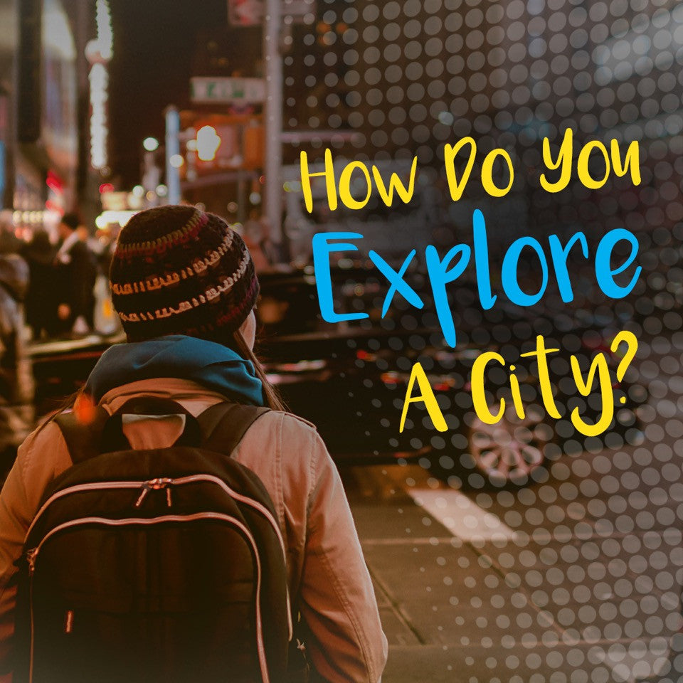 How Do You Explore A City?