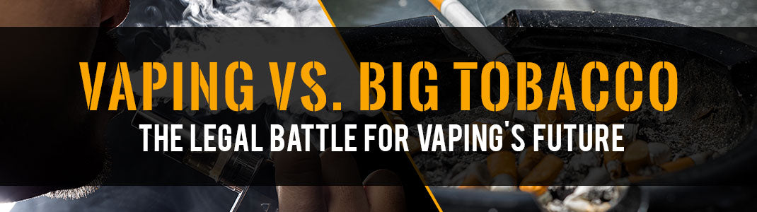 vaping vs. big tobacco legal battle