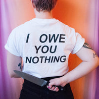 "PREORDER White ""I Owe You Nothing"" Shirt"