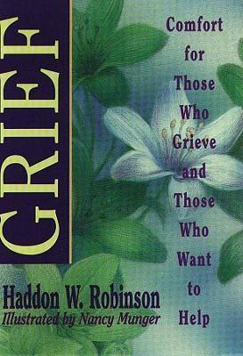 Grief : Comfort for Those Who Grieve and Those Who Want to Help