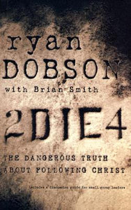 To Die For (2 Die 4): The Dangerous Truth About Following Christ