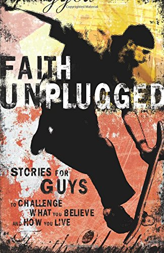 Faith Unplugged (For Guys): Stories For Guys To Challenge What You Believe And How You Live