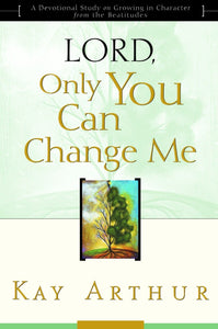 Lord, Only You Can Change Me: A Devotional Study