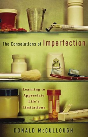 The Consolations of Imperfection: Learning to Appreciate Life's Limitations