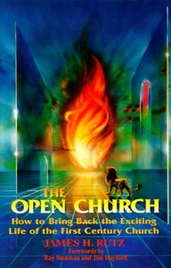 The Open Church: How to Bring Back the Exciting Life of the First Century Church