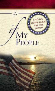 If My People . . .: A 40-Day Prayer Guide for Our Nation