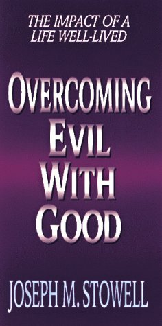 Overcoming Evil With Good: The Impact of a Life Well-Lived