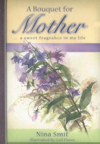 A Bouquet for Mother: A Sweet Fragrance in My Life