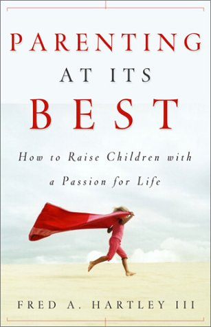 Parenting At Its Best: How to Raise Children with a Passion for Life