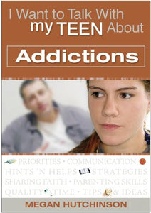 I Want To Talk With My Teen About Addictions
