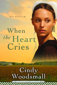 When the Heart Cries: Book 1 in the Sisters of the Quilt Amish Series