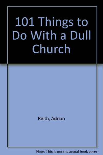 101 Things to Do With a Dull Church