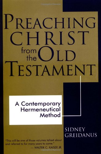 Preaching Christ from the Old Testament: A Contemporary Hermeneutical Method