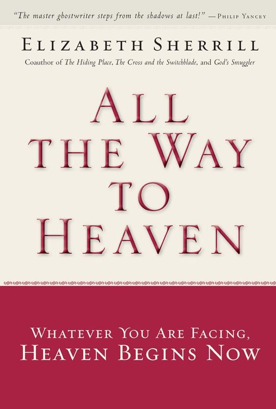 All the Way to Heaven: A Surprising Faith Journey