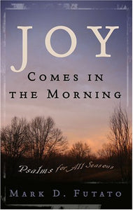Joy Comes in the Morning: Psalms for All Seasons