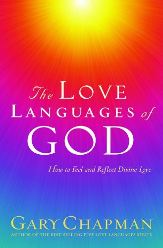 Love Languages of God: How to Feel and Reflect Divine Love