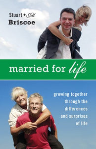 Married For Life: Growing Together Through The Differences And Surprises Of Life